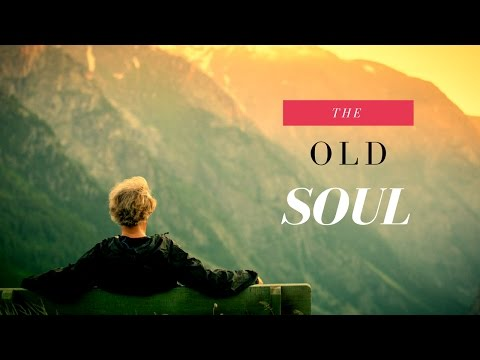 Secrets of the Old Soul: 7 Defining Characteristics