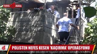 Kahramanmaraş'ta kaçırılan kız nefes kesen operasyonla kurtarıldı