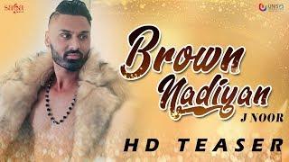 Brown Nadiyan (Official Teaser) J Noor | Punjabi Songs 2018 | Full Releasing Soon