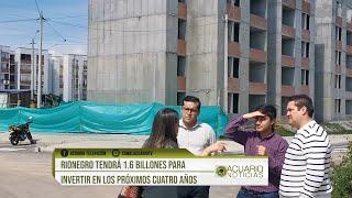 Rionegro tendrá 1.6 billones para invertir en los próximos cuatro años