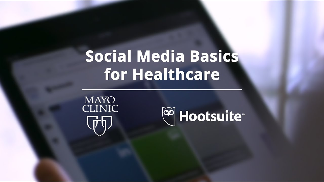 Mayo Clinic & Hootsuite - Social Media Basics for Healthcare Course