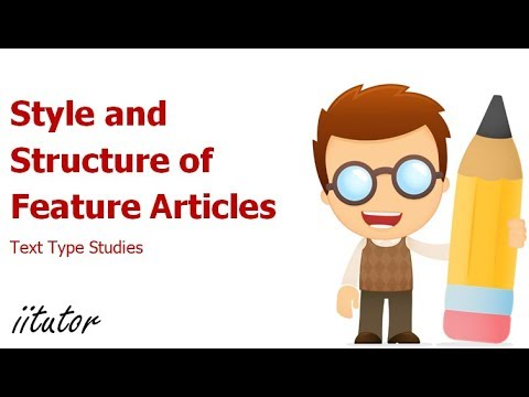 √ Style and Structure of Feature Articles | Text Type Studies | iitutor