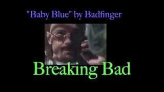 Baby Blue - Badfinger - Breaking Bad version YouTube Videos