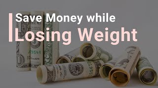 3 tips to saving money while losing weight