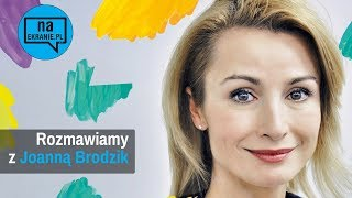 Joanna Brodzik: Zawód aktor