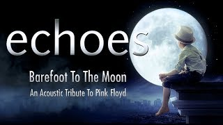 Echoes - Barefoot To The Moon: An Acoustic Tribute To Pink Floyd (2016)