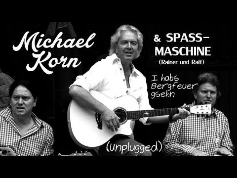 Michael Korn & Spassmaschine - I HABS BERGFEUER GSEHN (Unplugged)