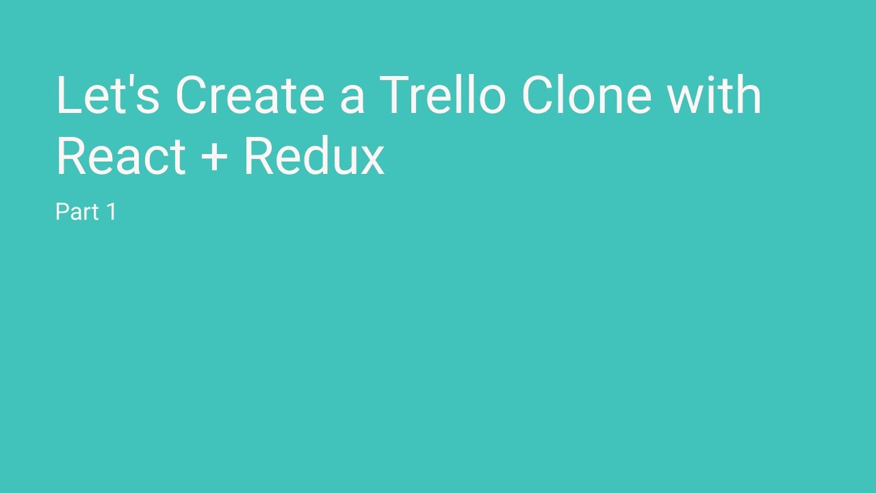 Let's Create a Trello Clone with React + Redux // Part 1 - Project Setup  and Folder Structure