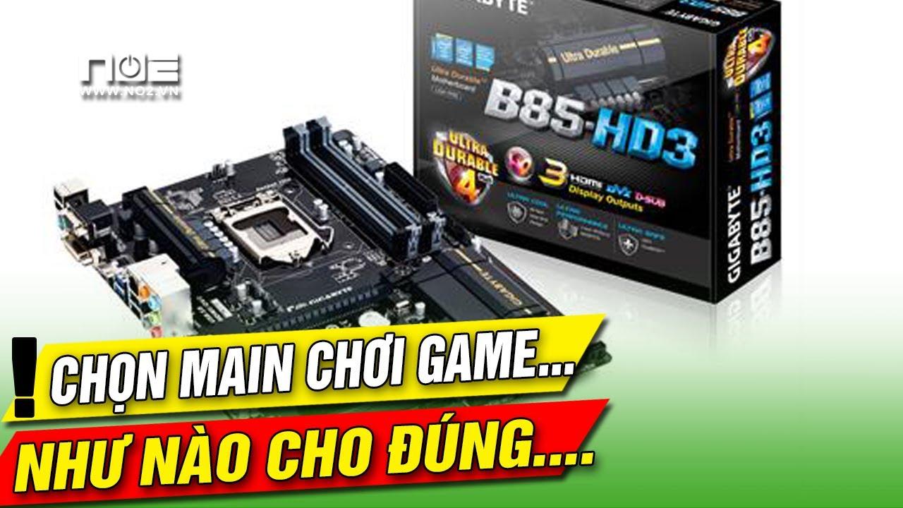 Các mainboard socket 1150 chọn cái nào dùng chơi game.