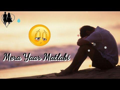 Mera Yaar Matlabi Ae WhatsApp Video Status