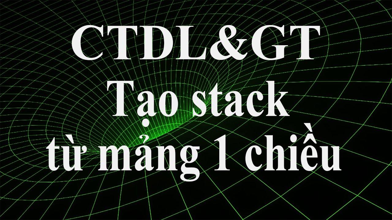 CTDL&GT: Tạo stack từ mảng một chiều