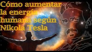 Cómo incrementar la energía humana según Nikola Tesla [Primera Parte]
