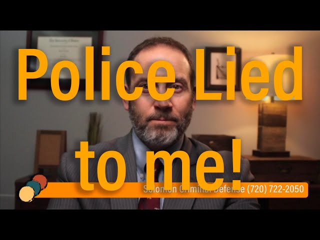 Police lied to me - Can they do that? - Solomon Criminal Defense - Aurora, CO