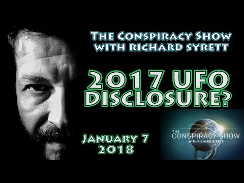 The Conspiracy Show with Richard Syrett LIVESTREAM   January 7, 2018; UFO Disclosure?