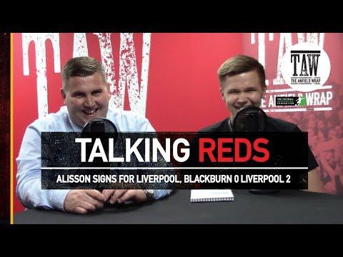 Alisson Signs For Liverpool, Blackburn 0 Liverpool 2, Nabil Fekir   TALKING REDS