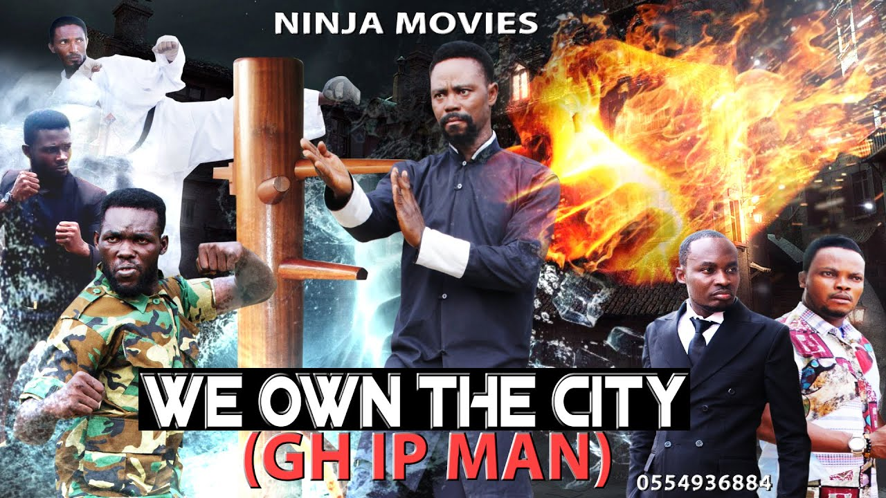 Download full latest movie WE OWN THE CITY (GH IP MAN) Ghana