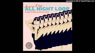 Amine Edge and Pezzner - All night loop (Pezzner Remix)