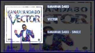Vector - Kanawan Dabo (OFFICIAL AUDIO 2015).mp3