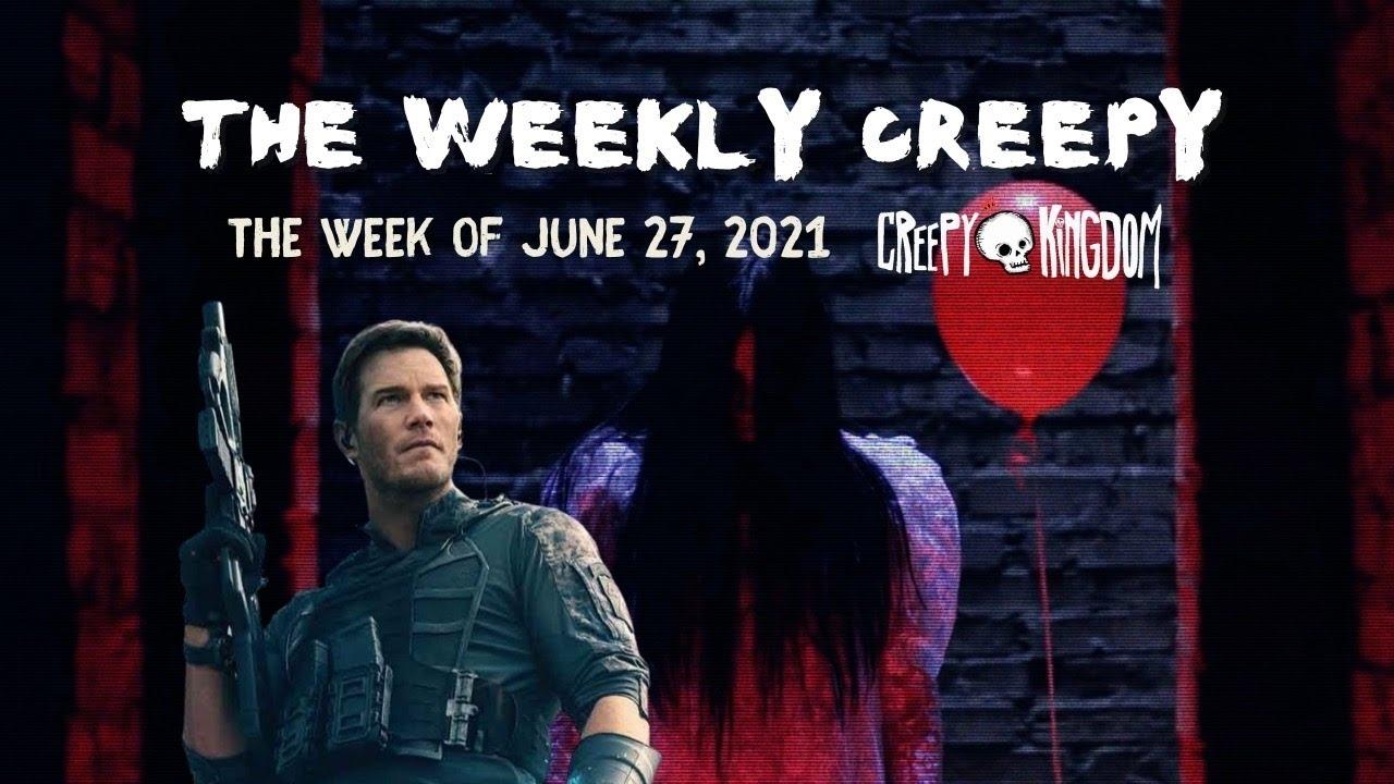 The Weekly Creepy 6-27-21