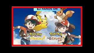 Breaking News | E3 2018: Hands on with Pokémon Let's Go Pikachu & Let's Go Eevee