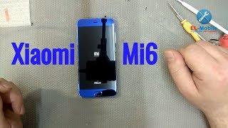 Ремонт Xiaomi Mi6 замена стекла тачскрина и дисплейного модуля