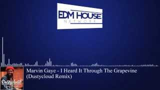 Marvin Gaye - I Heard It Through The Grapevine (Dustycloud Remix) [Future House]