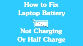 how to fix laptop battery plugged in not charging or half charge