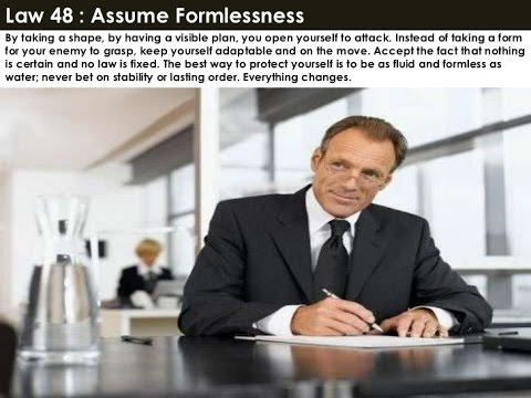 Law 48: Assume formlessness