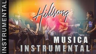 Hillsong Música Instrumental Para Orar - HILLSONG