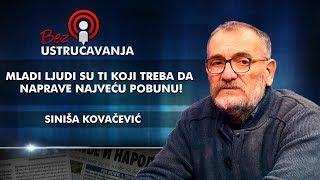 Siniša Kovačević - Mladi ljudi su ti koji treba da naprave najveću pobunu!