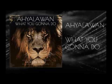 Ahyalawan   What You Gonna Do