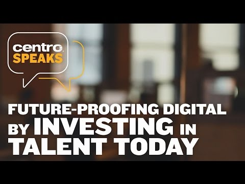 Centro Speaks: Future Proofing Digital by Investing in Talent Today