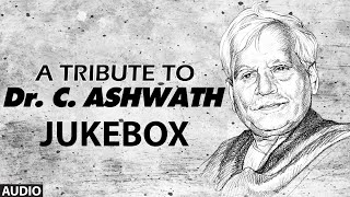 Tribute To Dr.C. Ashwath Jukebox || Dr.C. Ashwath Hit Songs || Kannada Songs