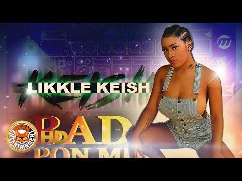 Lil Keish - Bad Pan Mi Head -  September 2016