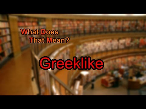 What does Greeklike mean?