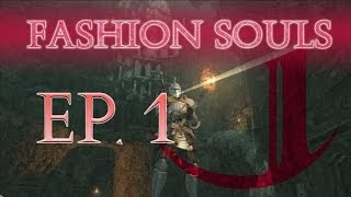 Dark Souls 2: Fashion Souls (Episode 1)