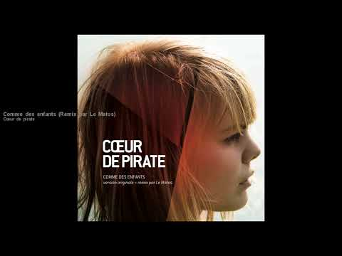 Cœur de pirate - Comme des enfants (Remix by Le Matos)