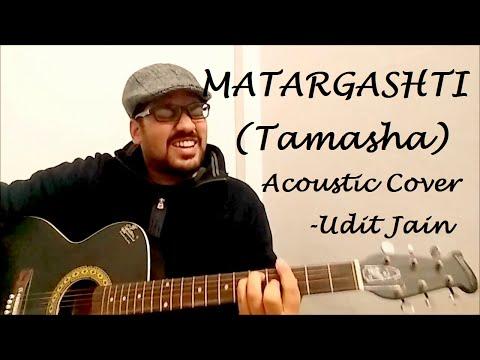 Matargashti Tamasha - Acoustic Cover By Udit Jain