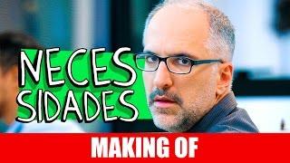 Vídeo - Making Of – Necessidades