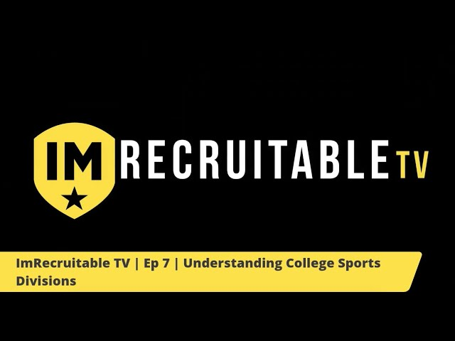 ImRecruitable TV | Episode 7 | Understanding College Sports Divisions