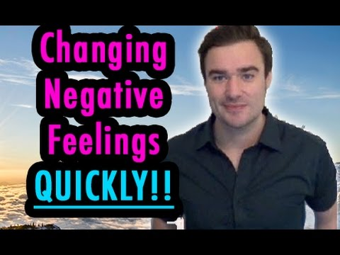 Changing Negative Feelings Quickly