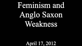 RollerSteve/ Feminism and Anglo Saxon Weakness