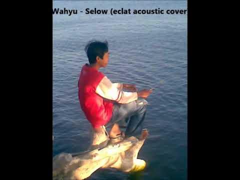 Free Download Mp3 - Wahyu - Selow (eclat Acoustic Cover) Mp3 dan Mp4