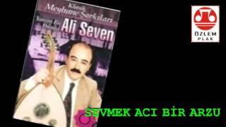 Ali Seven               SEVMEK ACI BİR ARZU