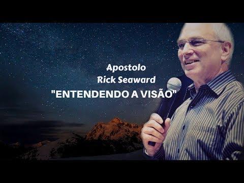 Entendendo a visão - Apostolo Rick Seaward