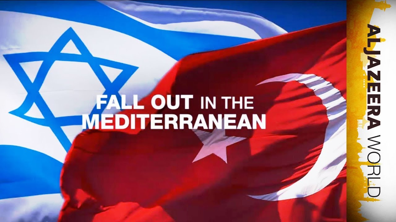 Israel-Turkey And The Fall Out In The Mediterranean | Al Jazeera World