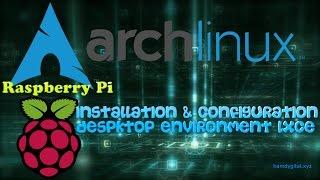 Tuto   Installation + Configuration Arch Linux sur Raspberry Pi   GUI LXCE    HD Français