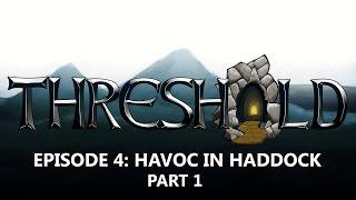 THRESHOLD episode 4: Havoc in Haddock part 1