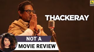 Thackeray | Not A Movie Review | Nawazuddin Siddiqui | Sucharita Tyagi