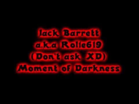 Jack Barrett (Rolie619) - Moment of Darkness Demo